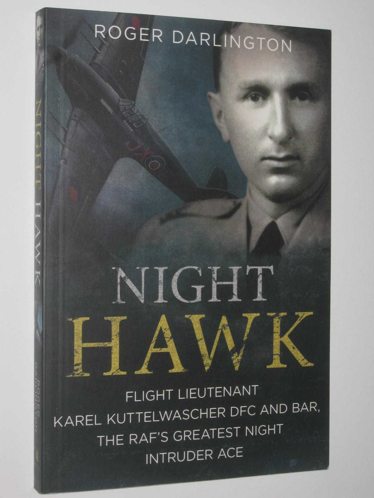 Image for Night Hawk : Flight Lieftenant Karel Kuttelwascher DFC and Bar, the RAF's Greatest Night Intruder Ace