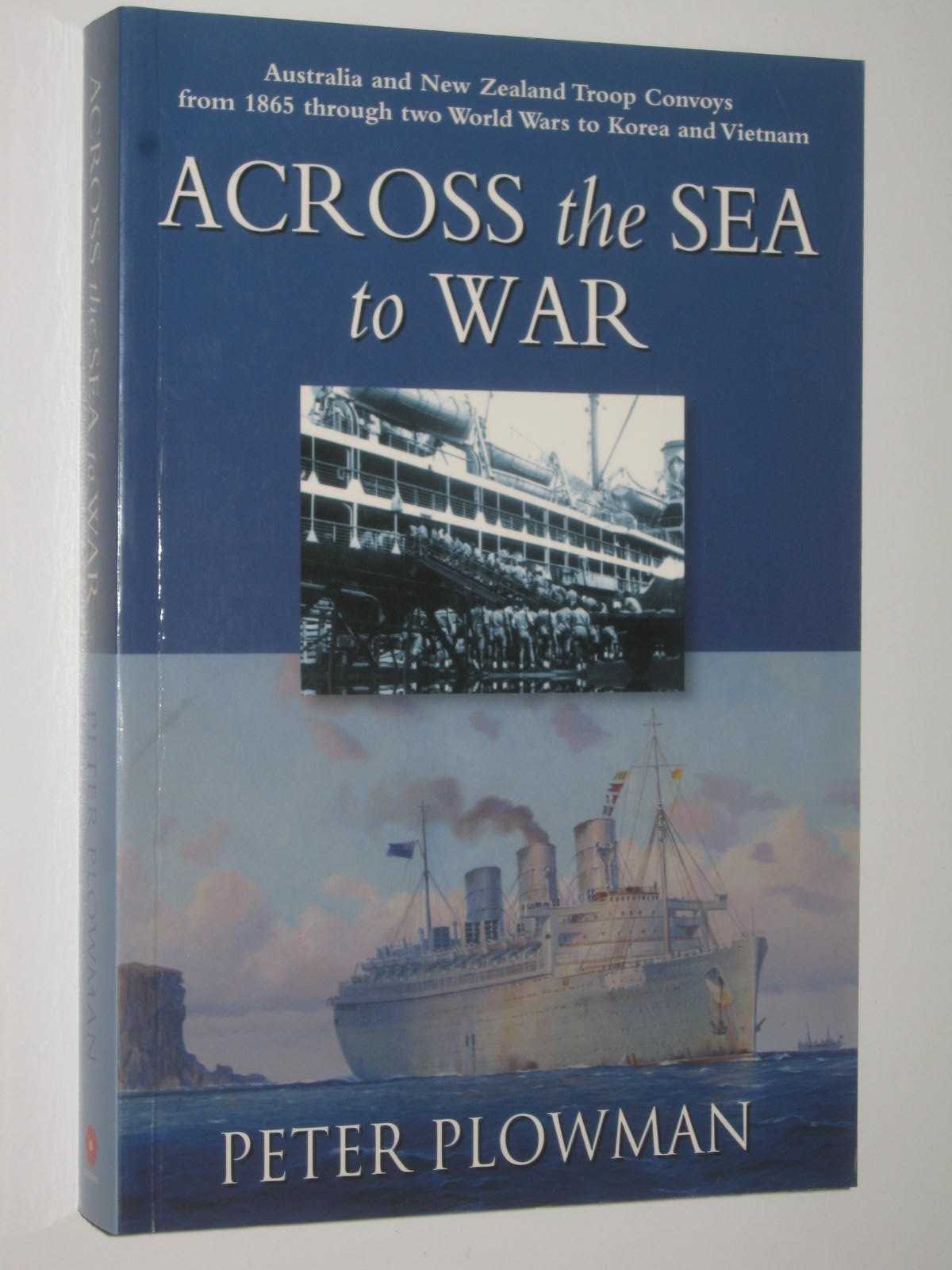 Image for Across the Sea to War : Australia and New Zealand Troop Convoys from 1865 Through Two World Wars to Korea and Vietnam