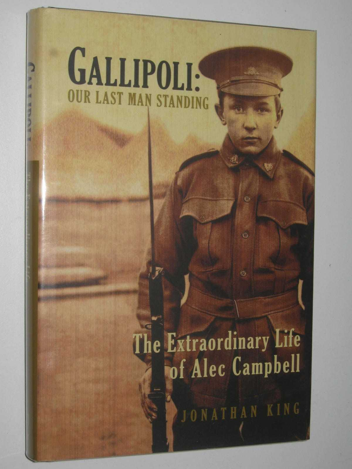 Image for Gallipoli: Our Last Man Standing : The Extraordinary Life of Alec Campbell
