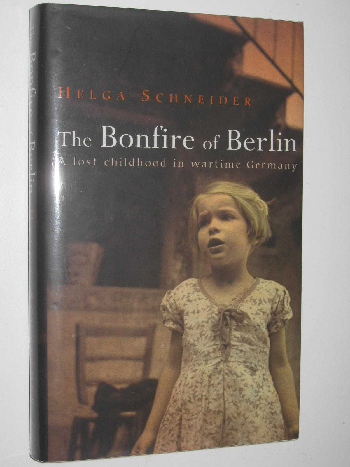 Image for The Bonfire of Berlin : A Lost Childhood in Wartime Germany