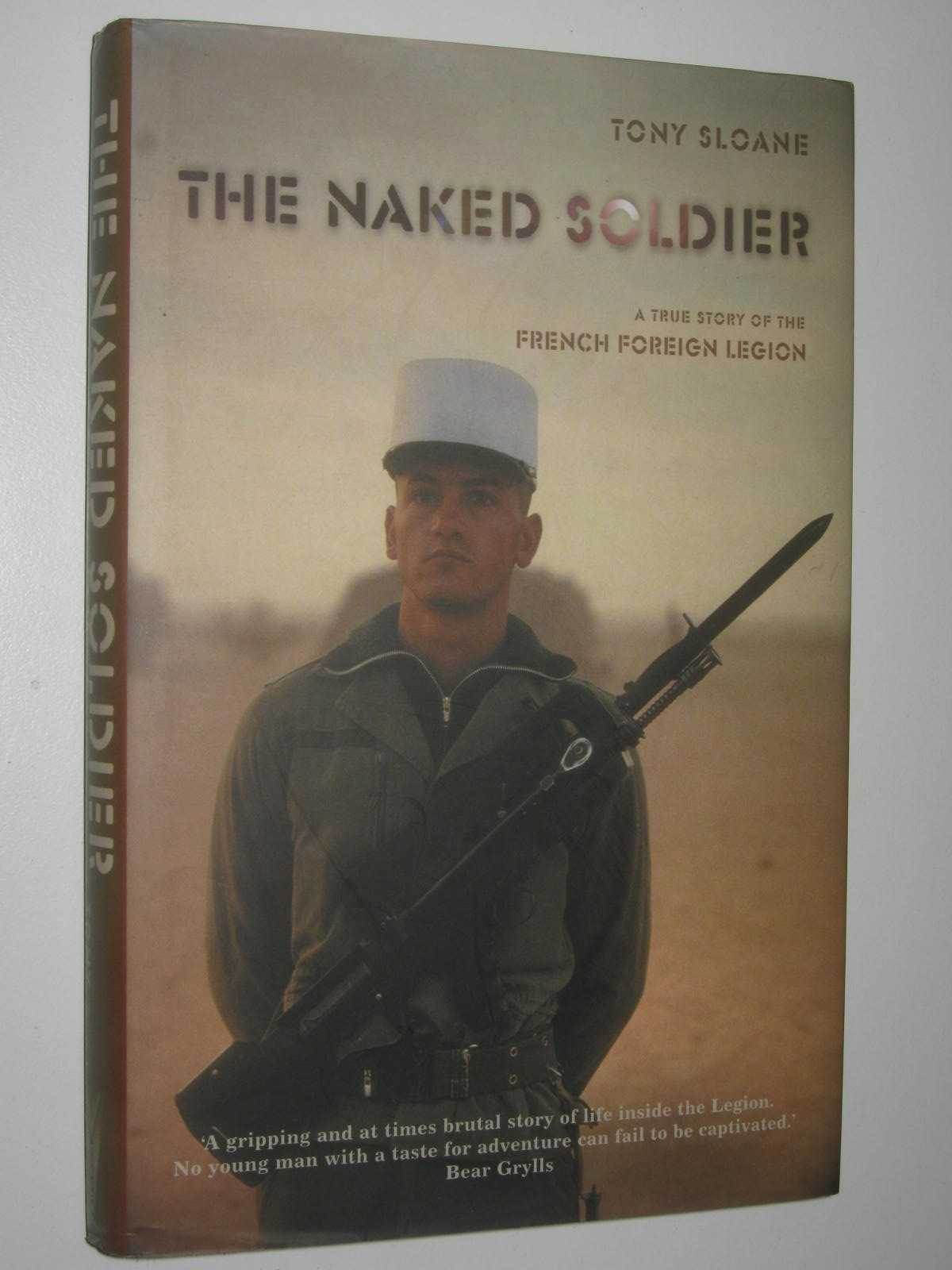 Image for The Naked Soldier : A True Story of the French Foreign Legion