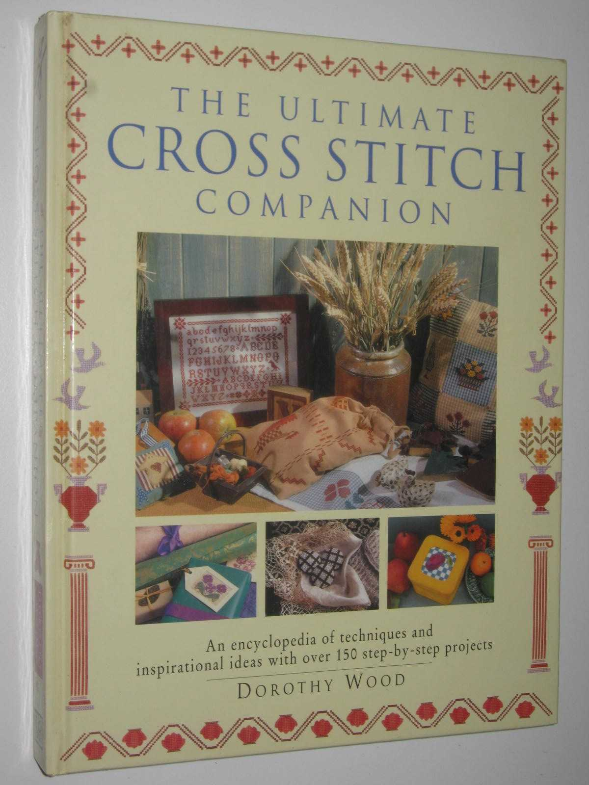 Image for The Ultimate Cross Stitch Companion : An Encyclopedia of Techniques and Inspirational Ideas with Over 150 Step-by-step Projects