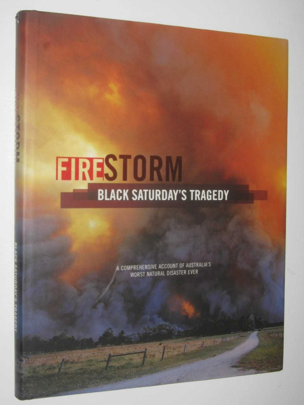 Image for Fire Storm: Black Saturday's Tragedy : A Comprehensive Account of Australia's Worst Natural Disaster Ever