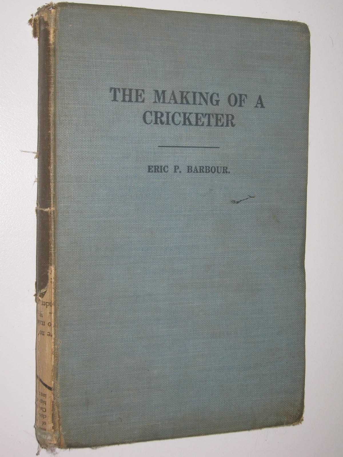 Image for The Making Of A Cricketer : A Handbook for the young player with ambition to improve.