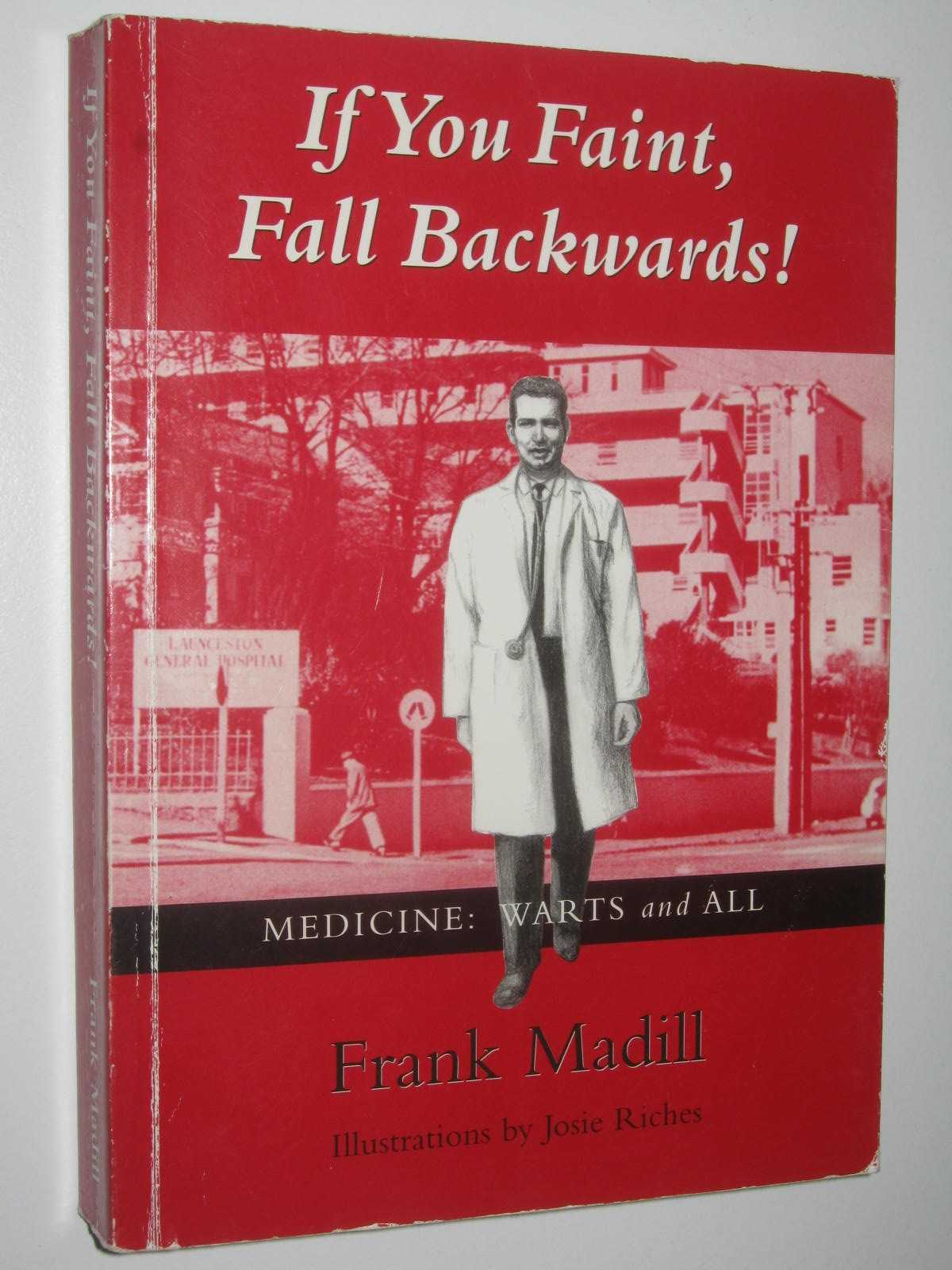 Image for If You Faint, Fall Backwards! : or, Medicine: Warts and All