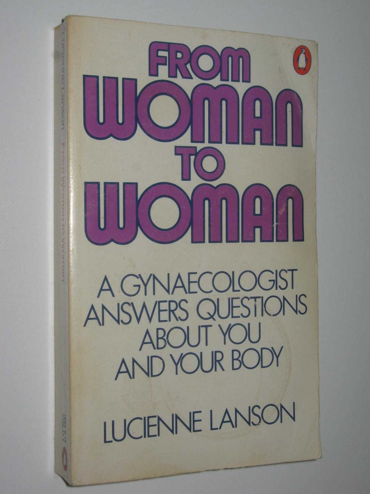 Image for From Woman to Woman : A Gynaecologist Answers Questions About You and Your Body