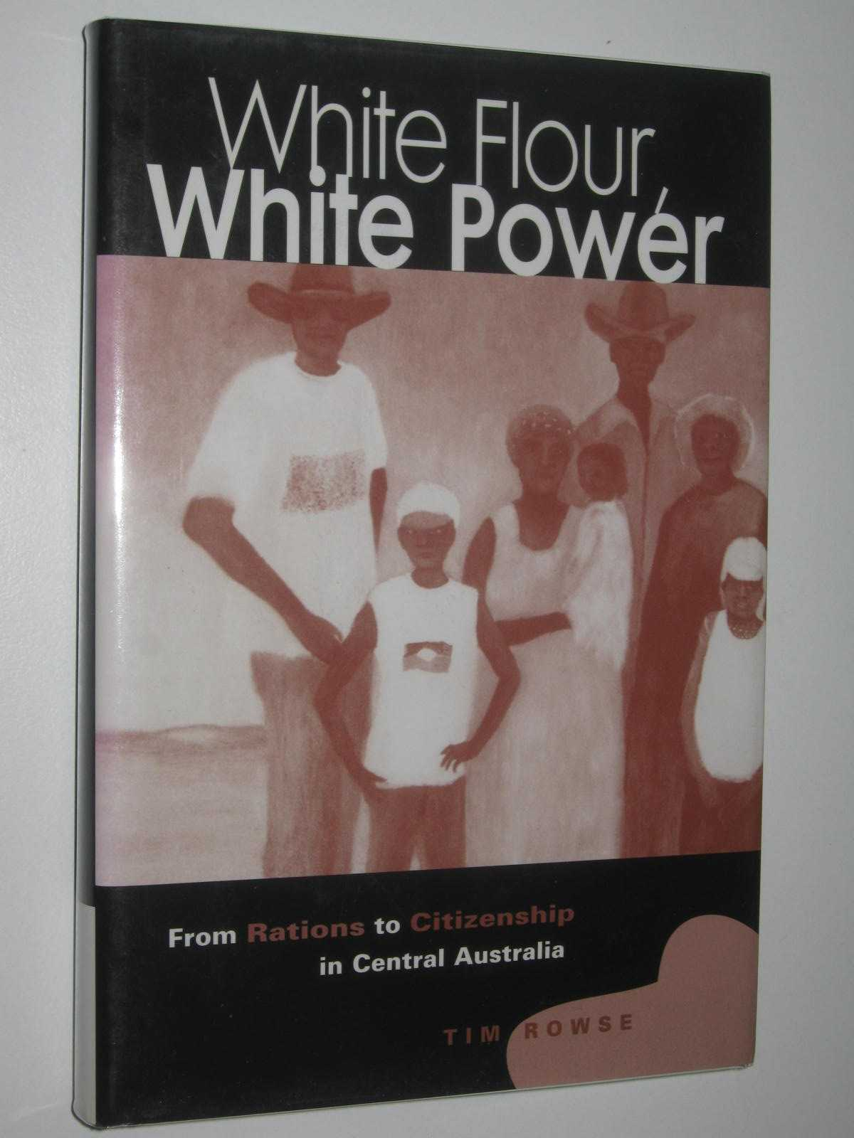 Image for White Flour, White Power : From Rations to Citizenship in Central Australia
