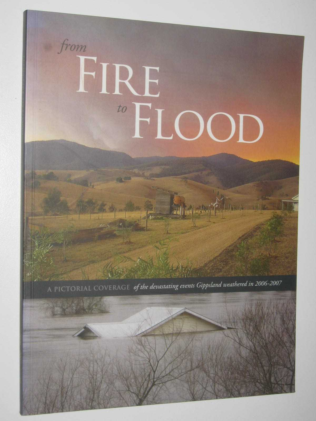 Image for From Fire to Flood : A Pictorial Coverage of the Devastating Events Gippsland Weathered in 2006-2007