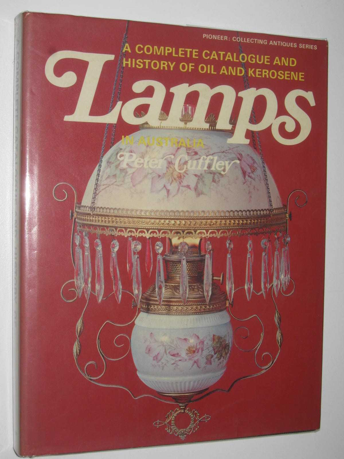 Image for A Complete Catalogue and History of Oil and Kerosene Lamps in Australia