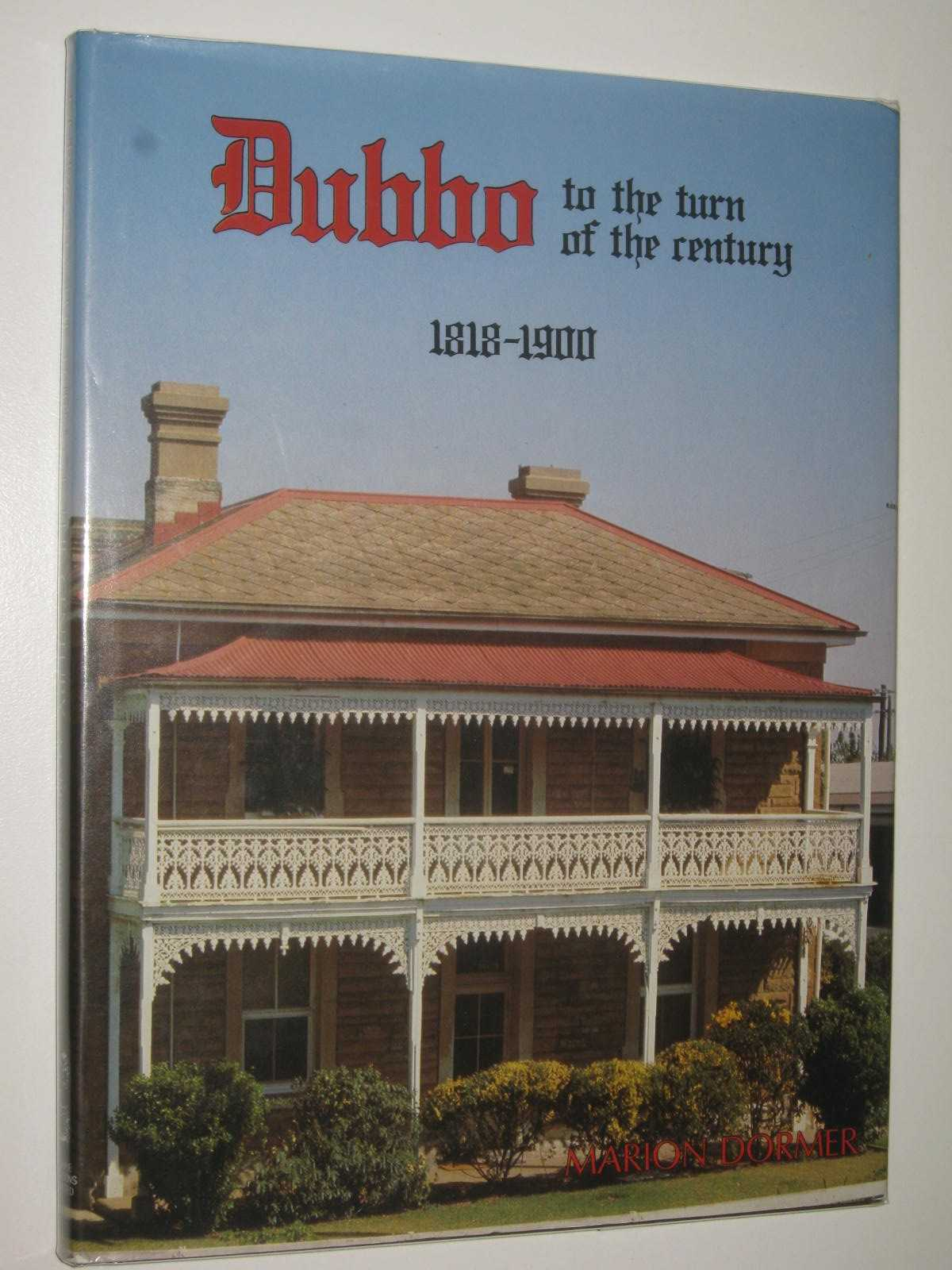 Image for Dubbo to the Turn of the Century 1818-1900 : An Illustrated History of Dubbo and Districts 1818-1900