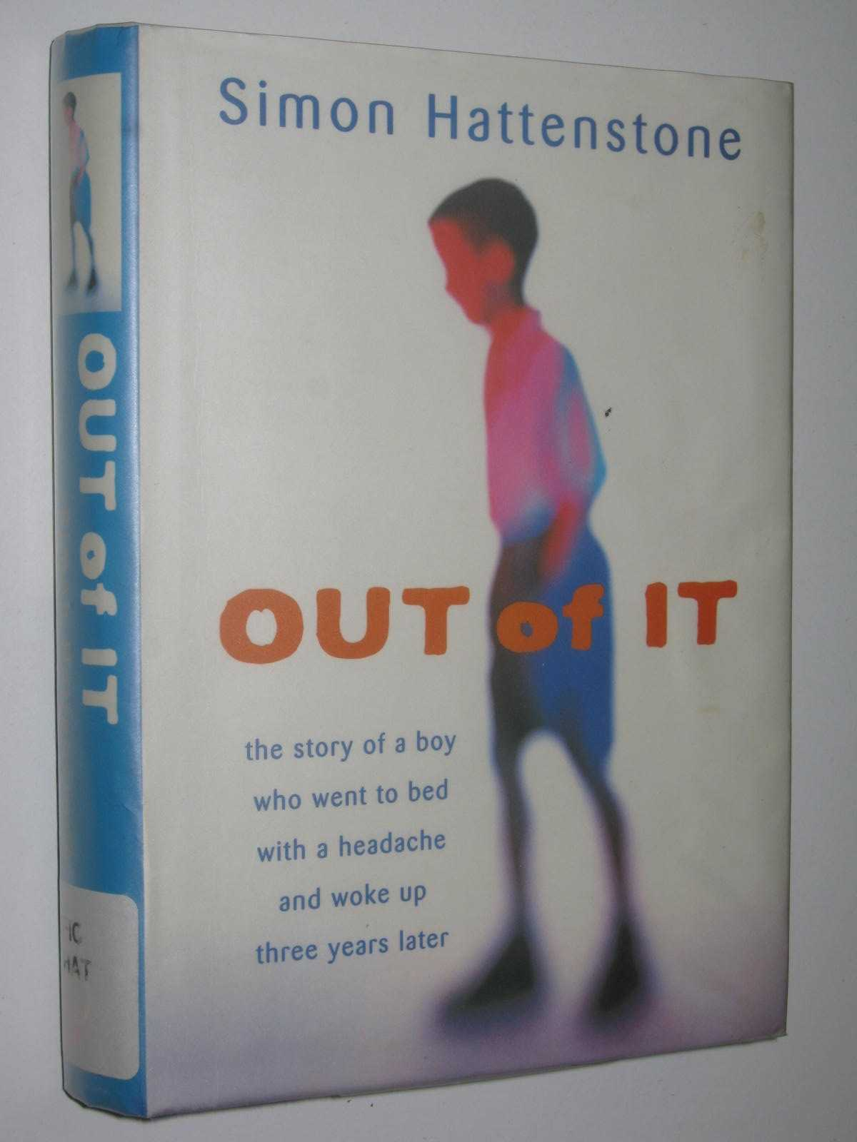 Image for Out Of It : The Story of a Boy Who Went to Bed with a Headache and Woke Up Three Years Later