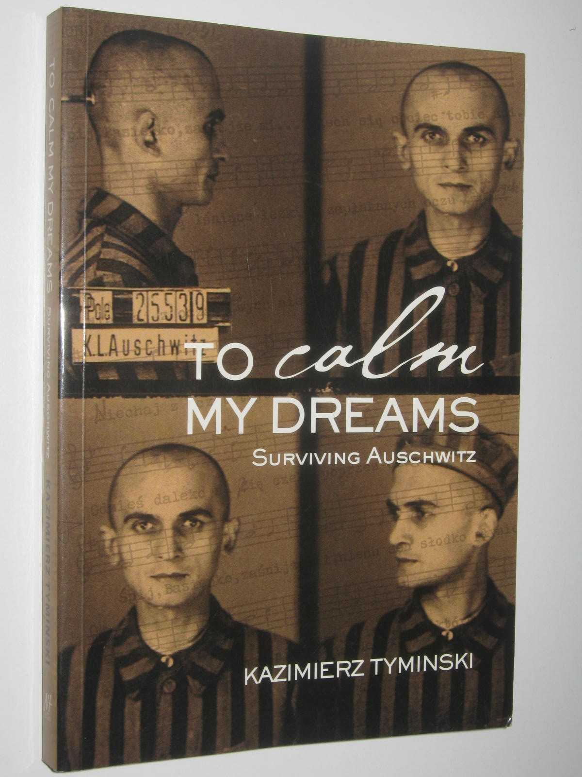 Image for To Calm My Dreams : Surviving Auschwitz