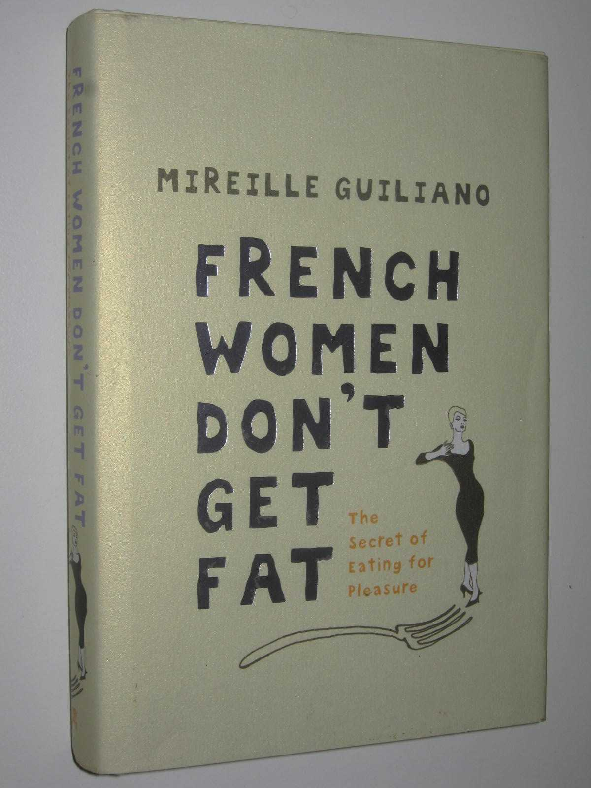 Image for French Women Don't Get Fat : The Secret Of Eating For Pleasure