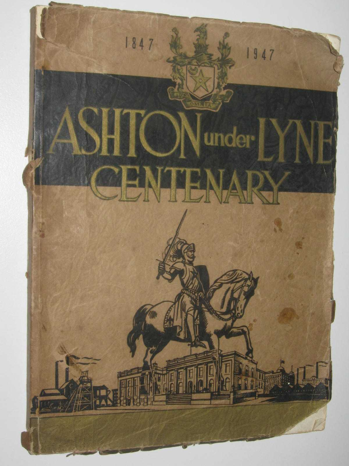 Image for Ashton Under Lyne Centenary 1847-1947 : It's Story Through The Ages