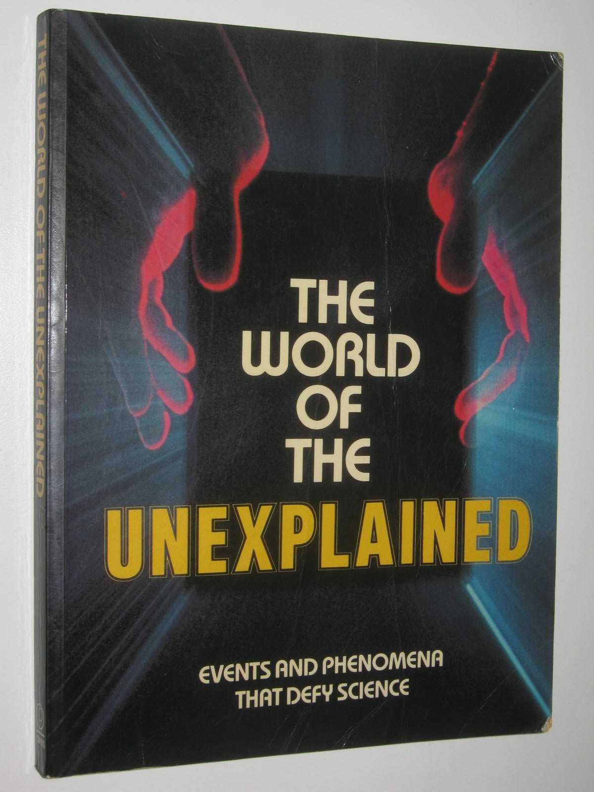 Image for The World Of The Unexplained : Events And Phenomena That Defy Science