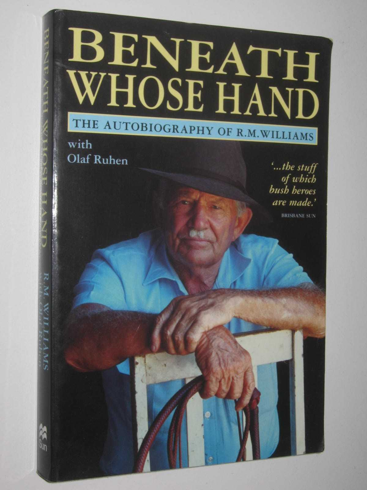 Image for Beneath Whose Hand : the Autobiography of R. M. Williams