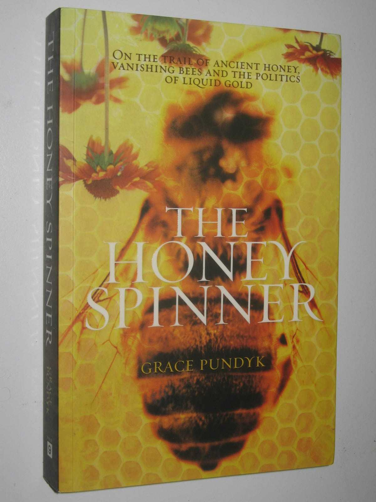 Image for The Honey Spinner : On the Trail of Ancient Honey, Vanishing Bees, and the Politics of Liquid Gold