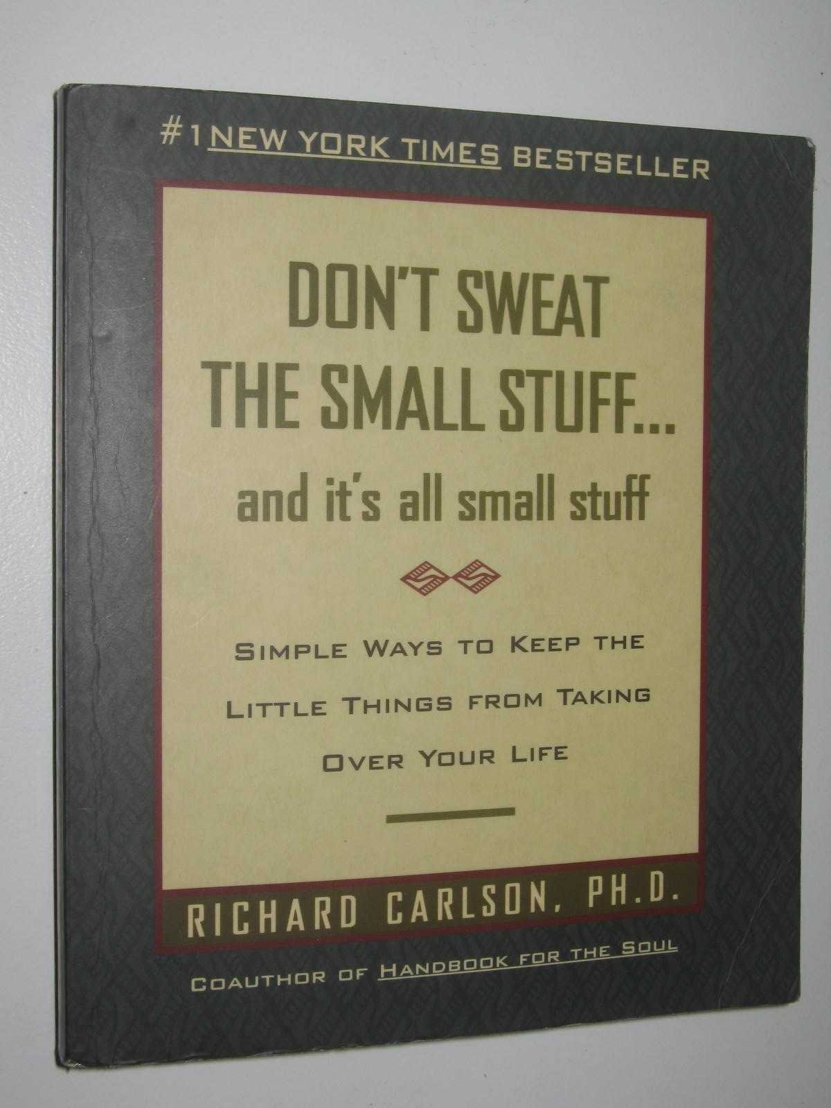 Image for Don't Sweat The Small Stuff And It's All Small Stuff : Simple Ways To Keep The Little Things From Taking Over Your Life