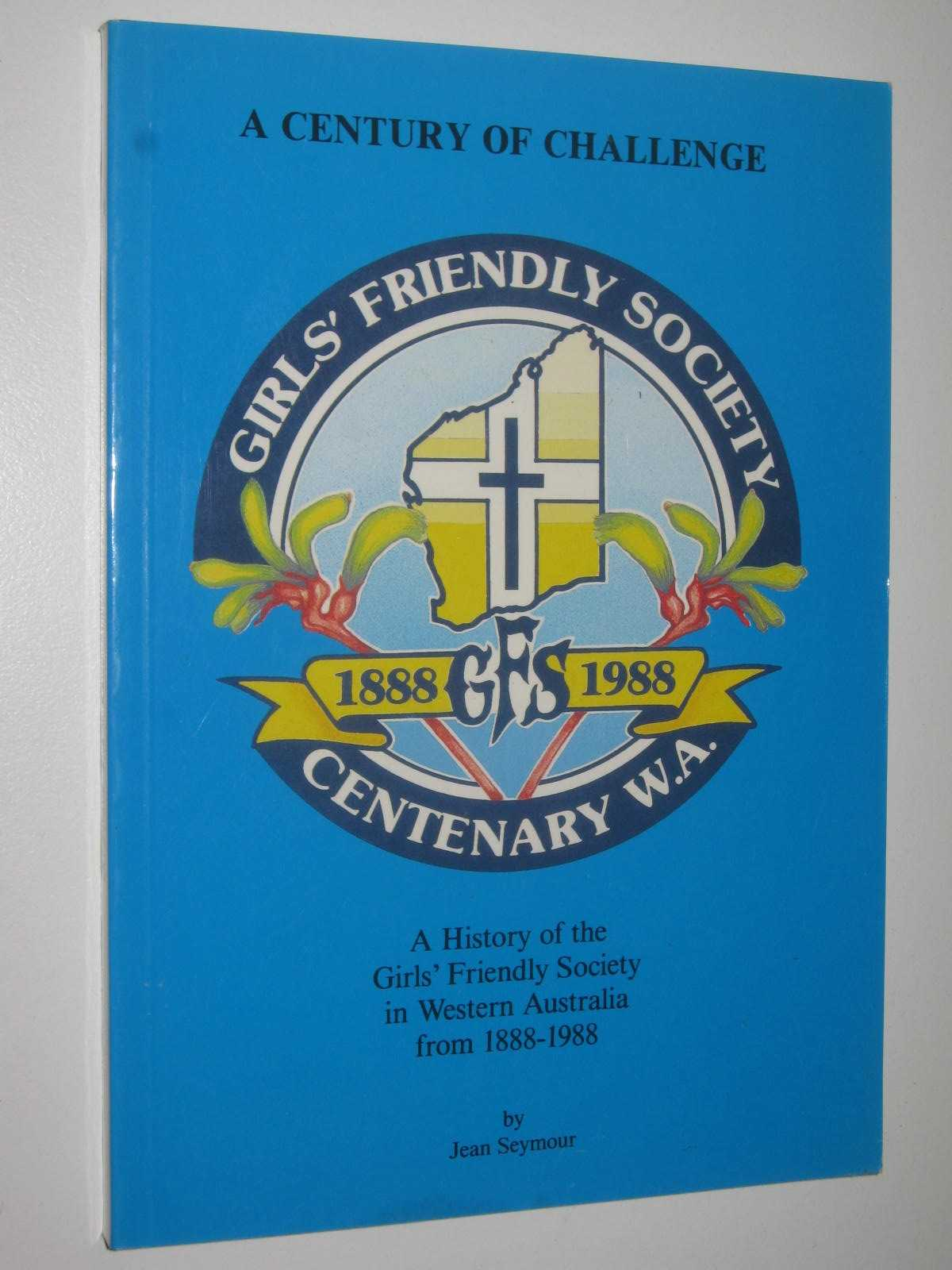 Image for A Century Of Challenge : Girl's Friendly Society 1888-1988 Centenary W.A.