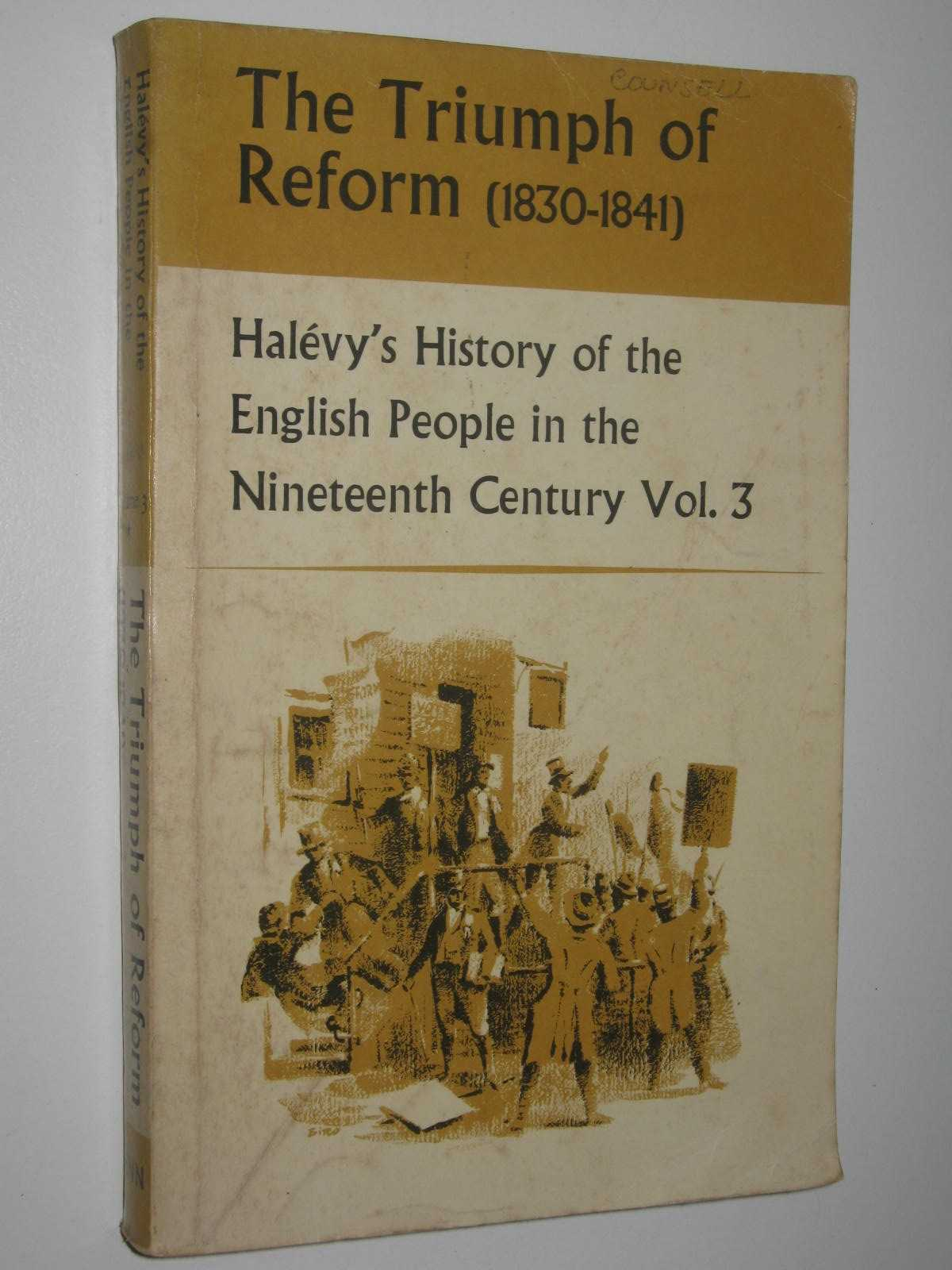 Image for The Triumph of Reform (1830-1841) : History of the English Speaking People in the Nineteenth Century Vol. 3