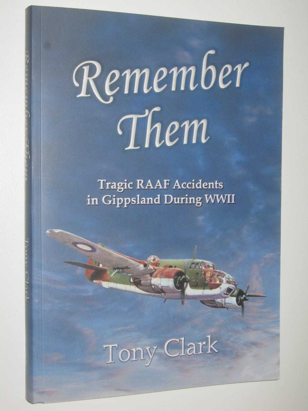 Image for Remember Them : Tragic RAAF Accidents in Gippsland During WWII