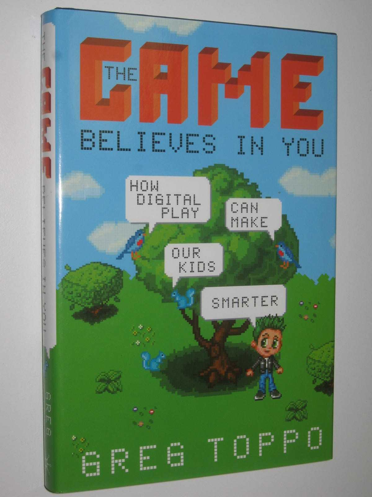 Image for The Game Believes in You : How Digital Play Can Make Our Kids Smarter