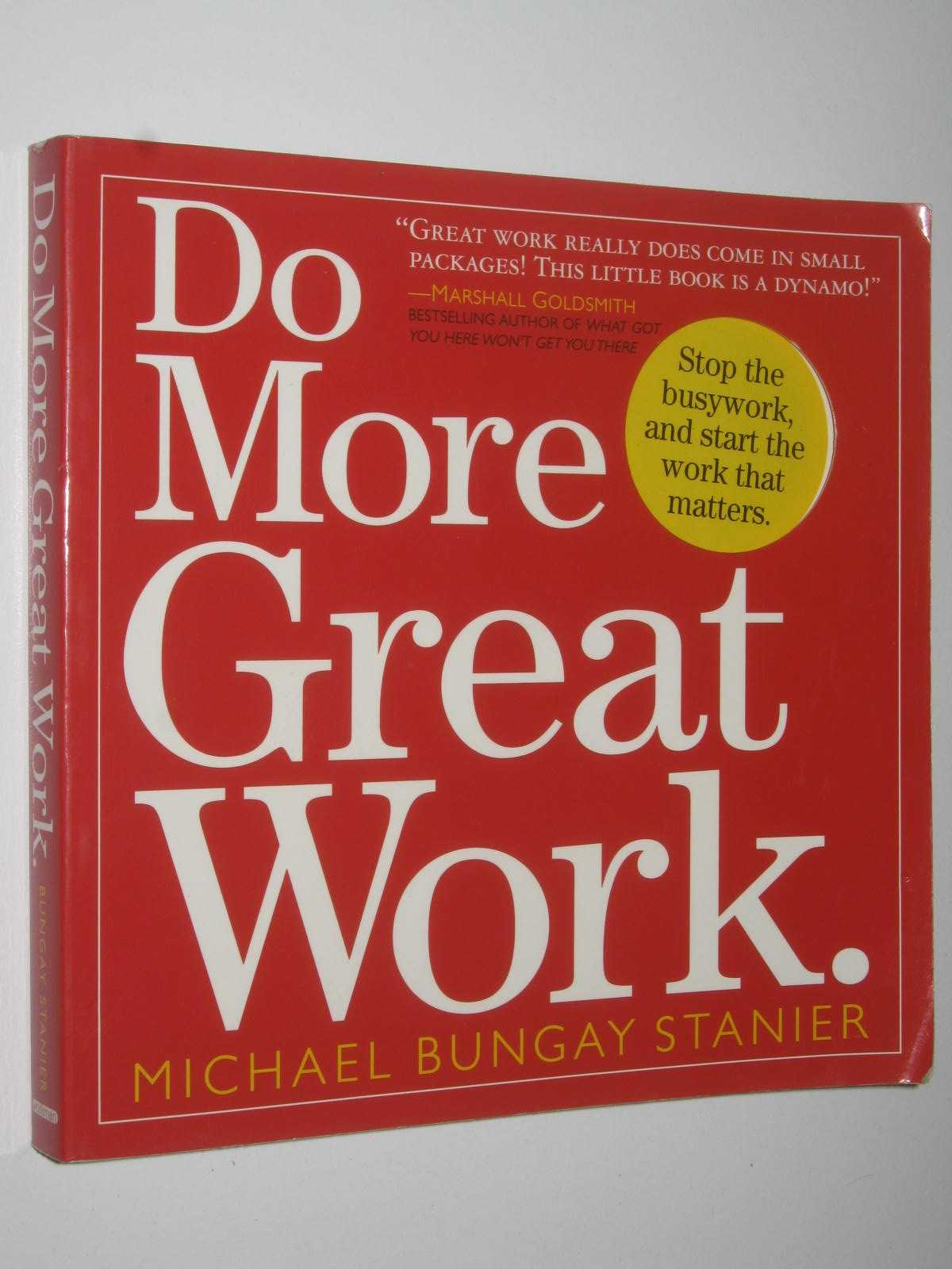 Image for Do More Great Work : Stop the Busywork, and Start the Work That Matters