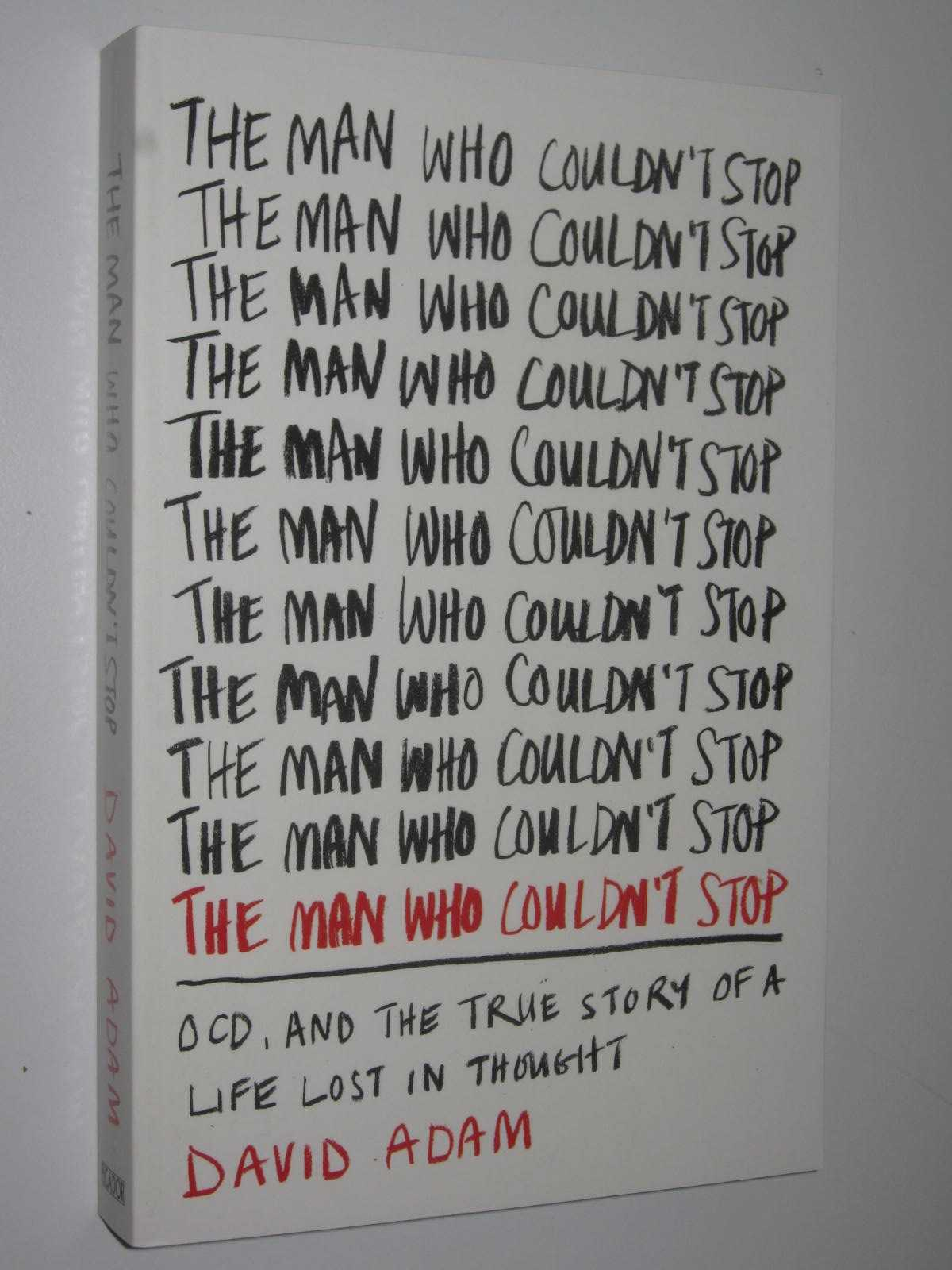 Image for The Man Who Couldn't Stop : OCD and the true story of a life lost in thought