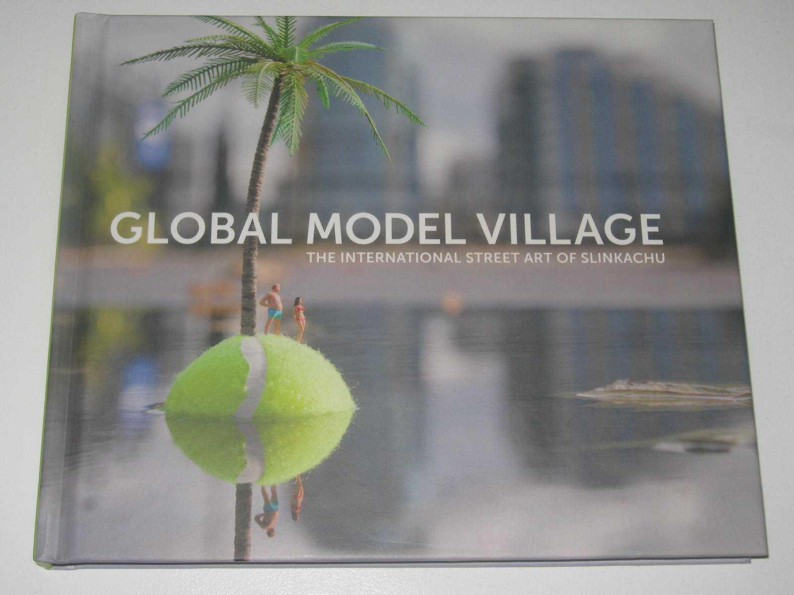 Image for Global Model Village : The International Street Art Of Slinkachu