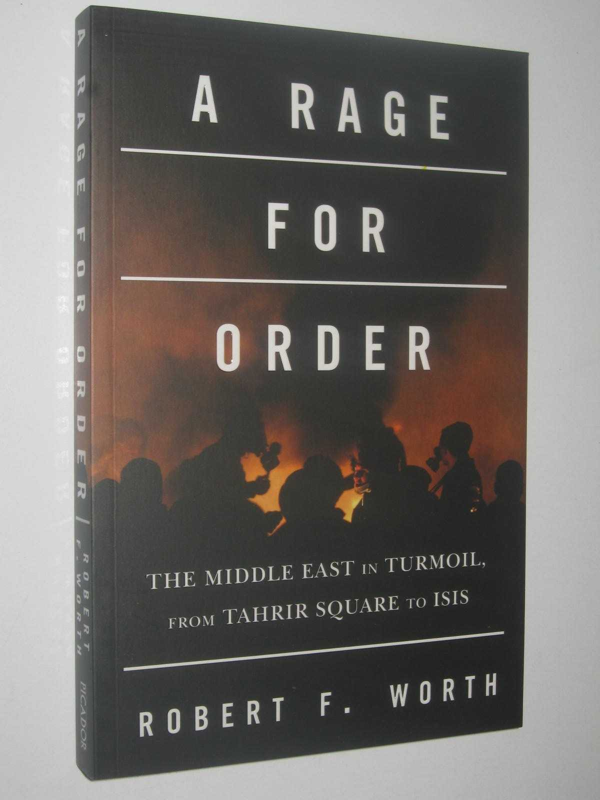 Image for A Rage For Order : The Middle East in Turmoil, from Tahrir Square to ISIS