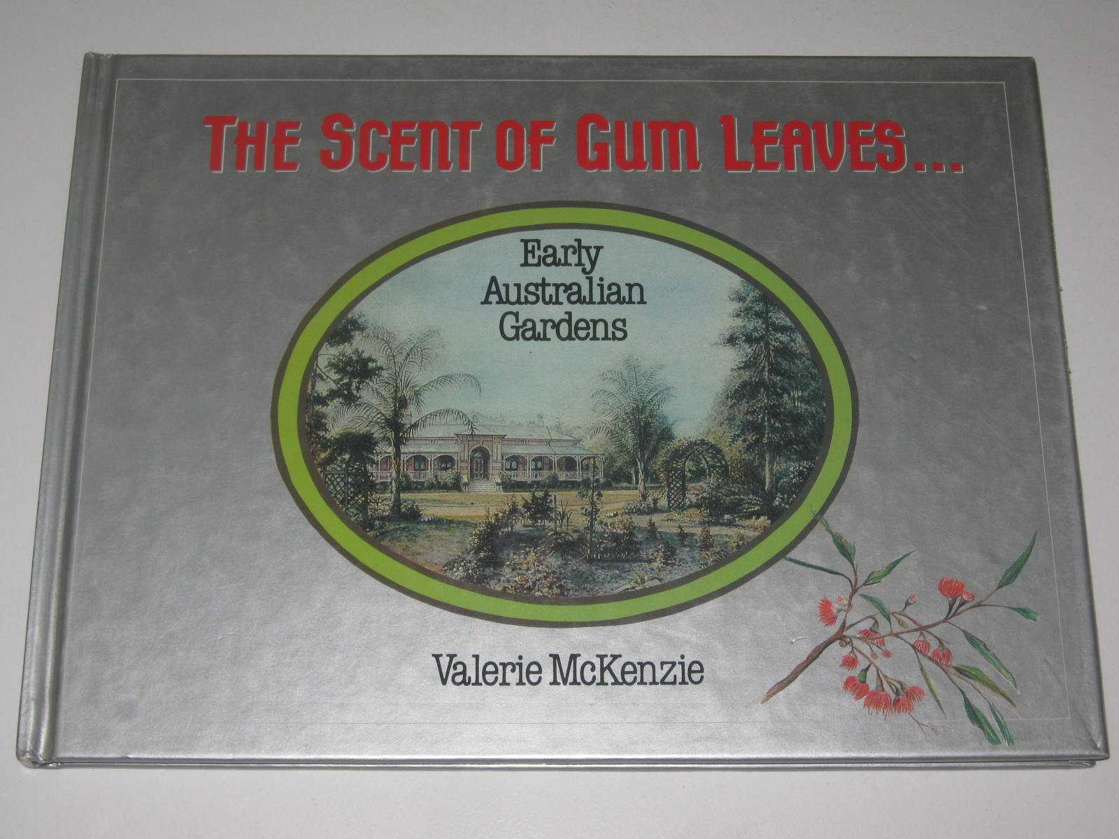 Image for The Scent Of Gum Leaves : Early Australian Gardens
