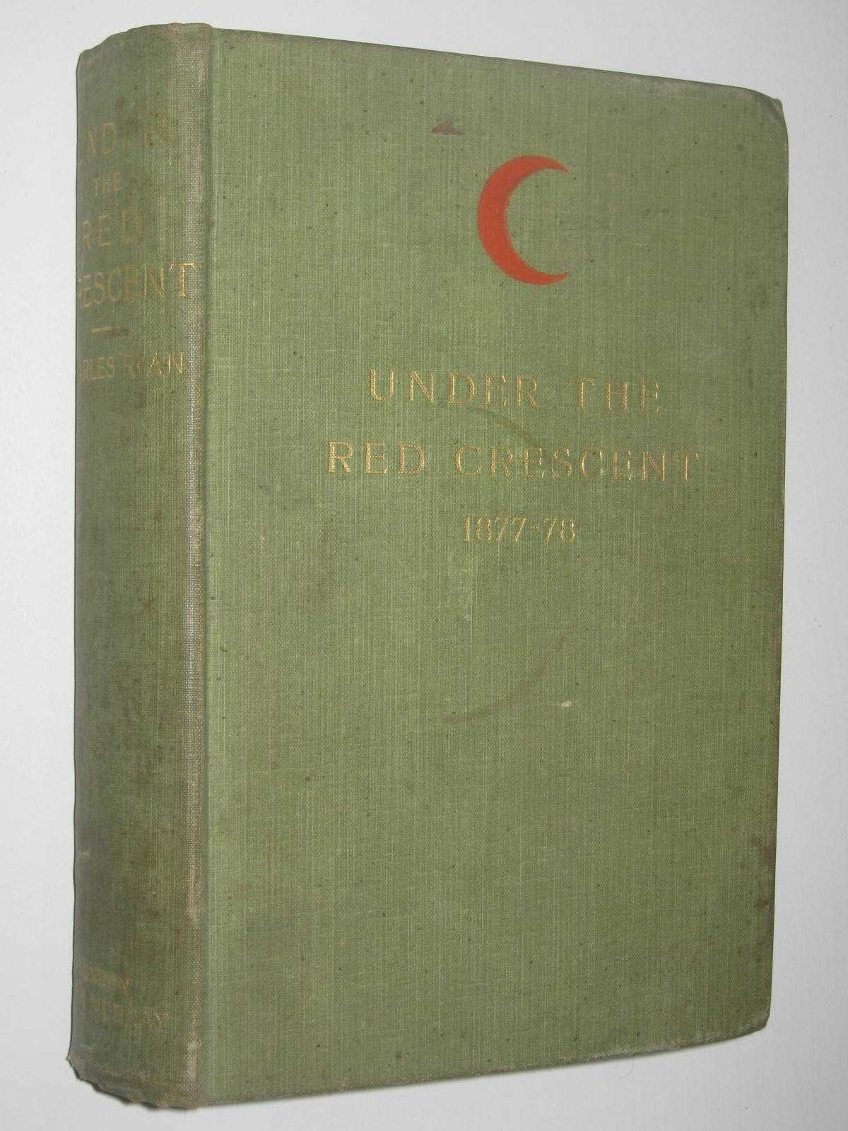 Image for Under the Red Crescent : Adventures of an English Surgeon with the Turkish Army at Plevna and Erzeroum, 1877-78