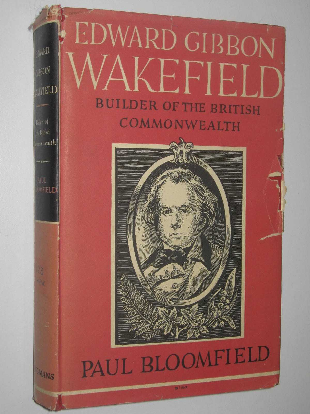 Image for Edward Gibbon Wakefield : Builder Of The British Commonwealth