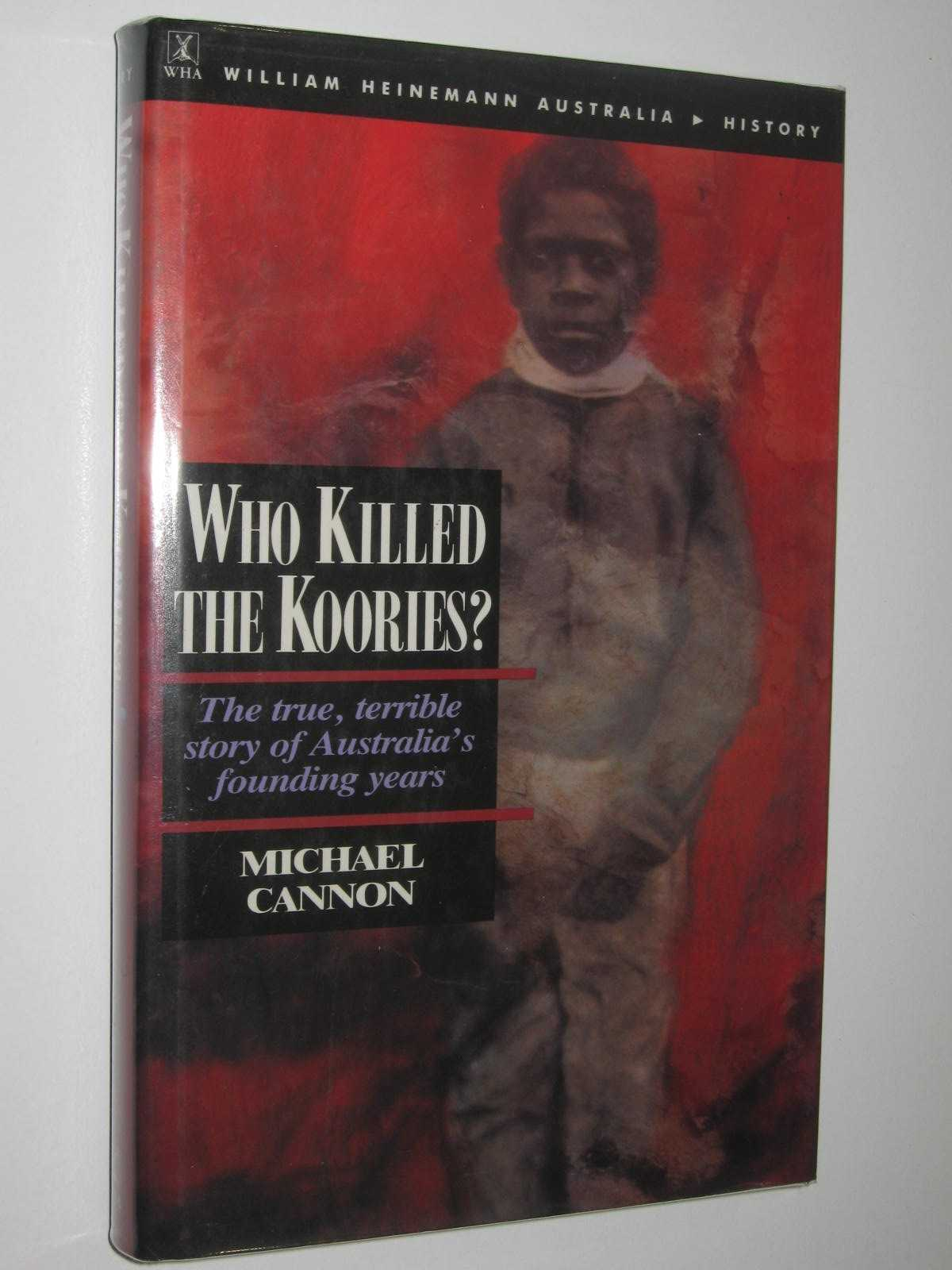 Image for Who Killed the Koories? : The True, Terrible Story of Australia's Founding Years