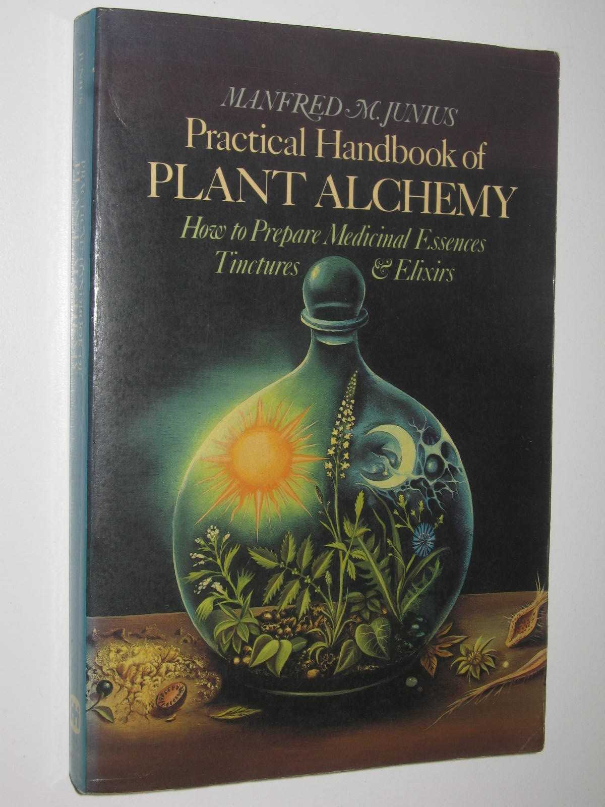 Image for Practical Handbook of Plant Alchemy : How to Prepare Medicinal Essences, Tinctures and Elixers