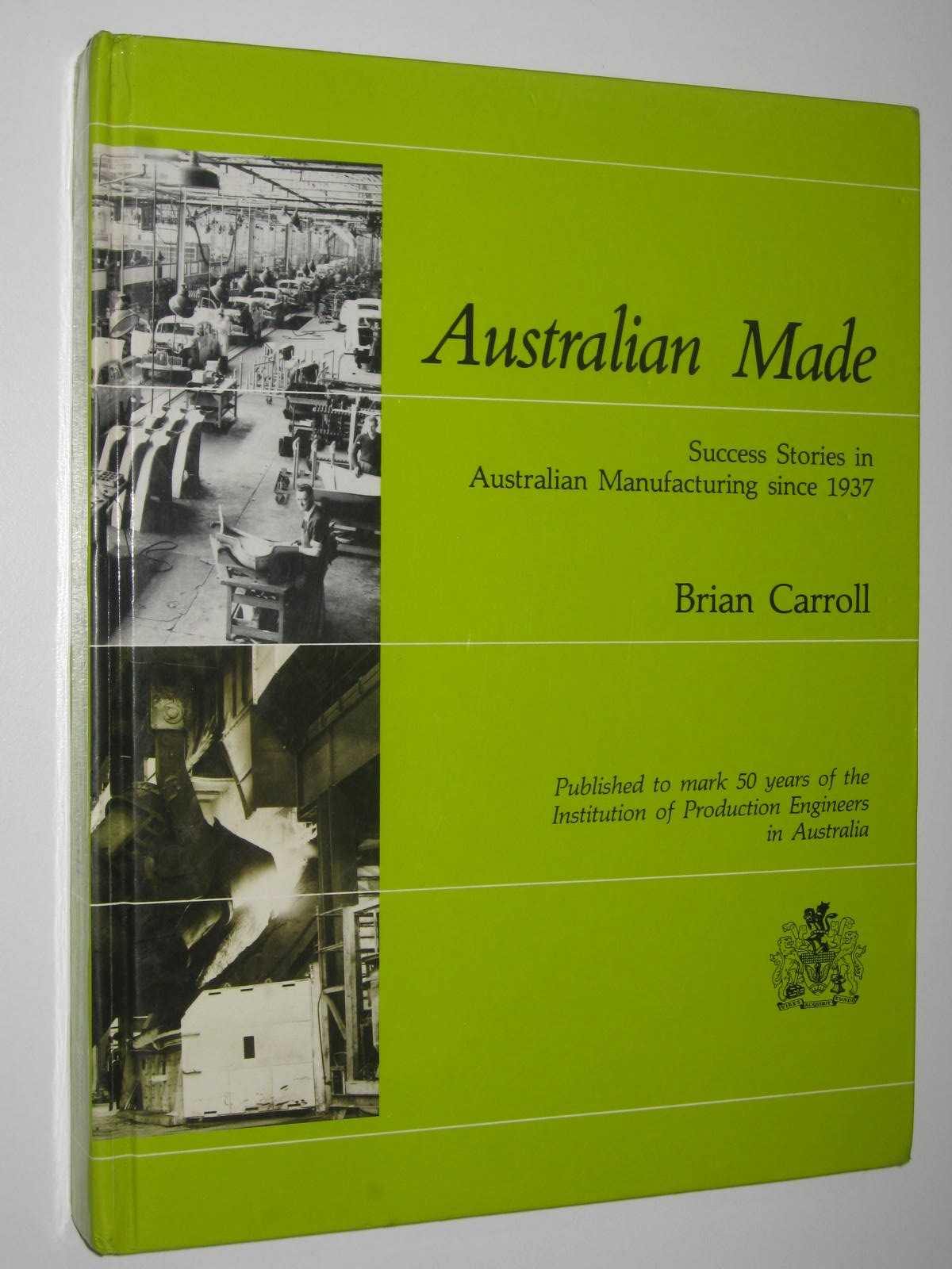 Image for Australian Made : Success Stories in Australian Manufacturing Since 1937