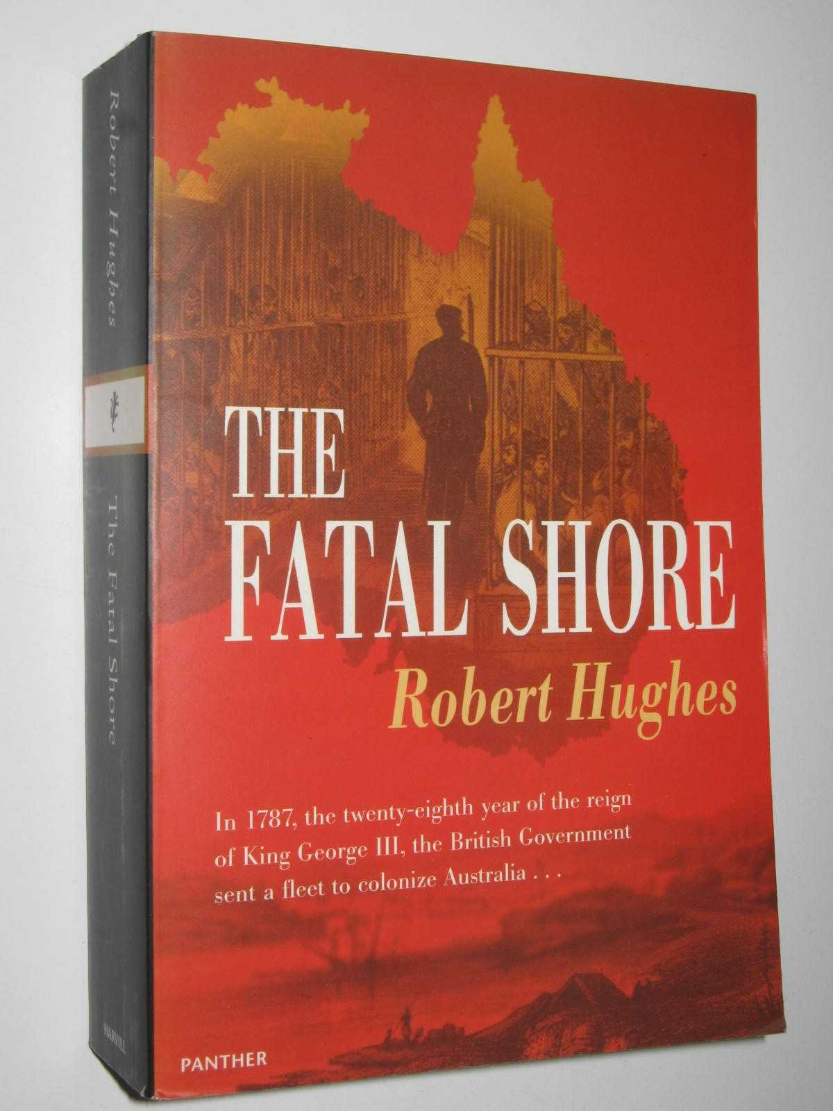 Image for The Fatal Shore : History of the Transportation of Convicts to Australia, 1787-1868