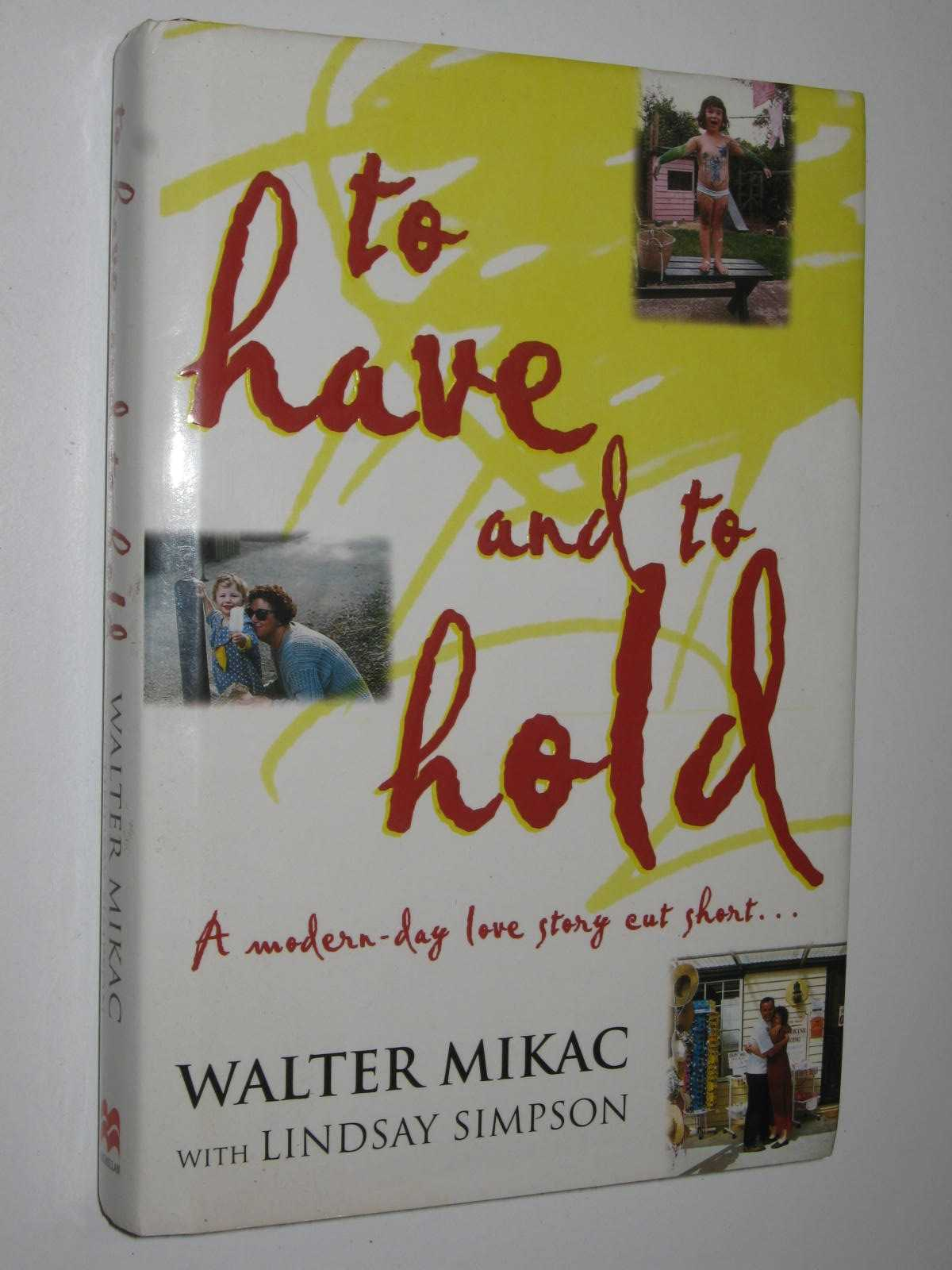 Image for To Have and to Hold : A Modern Day Love Story Cut Short. . .