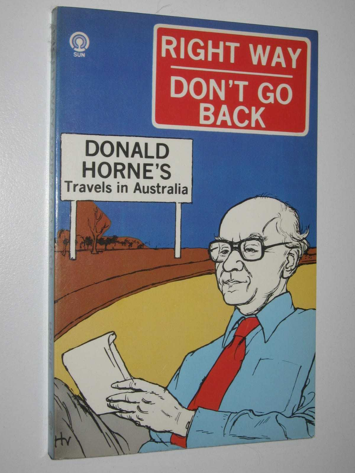Image for Right Way Don't Go Back : Donald Horne's Travels in Australia