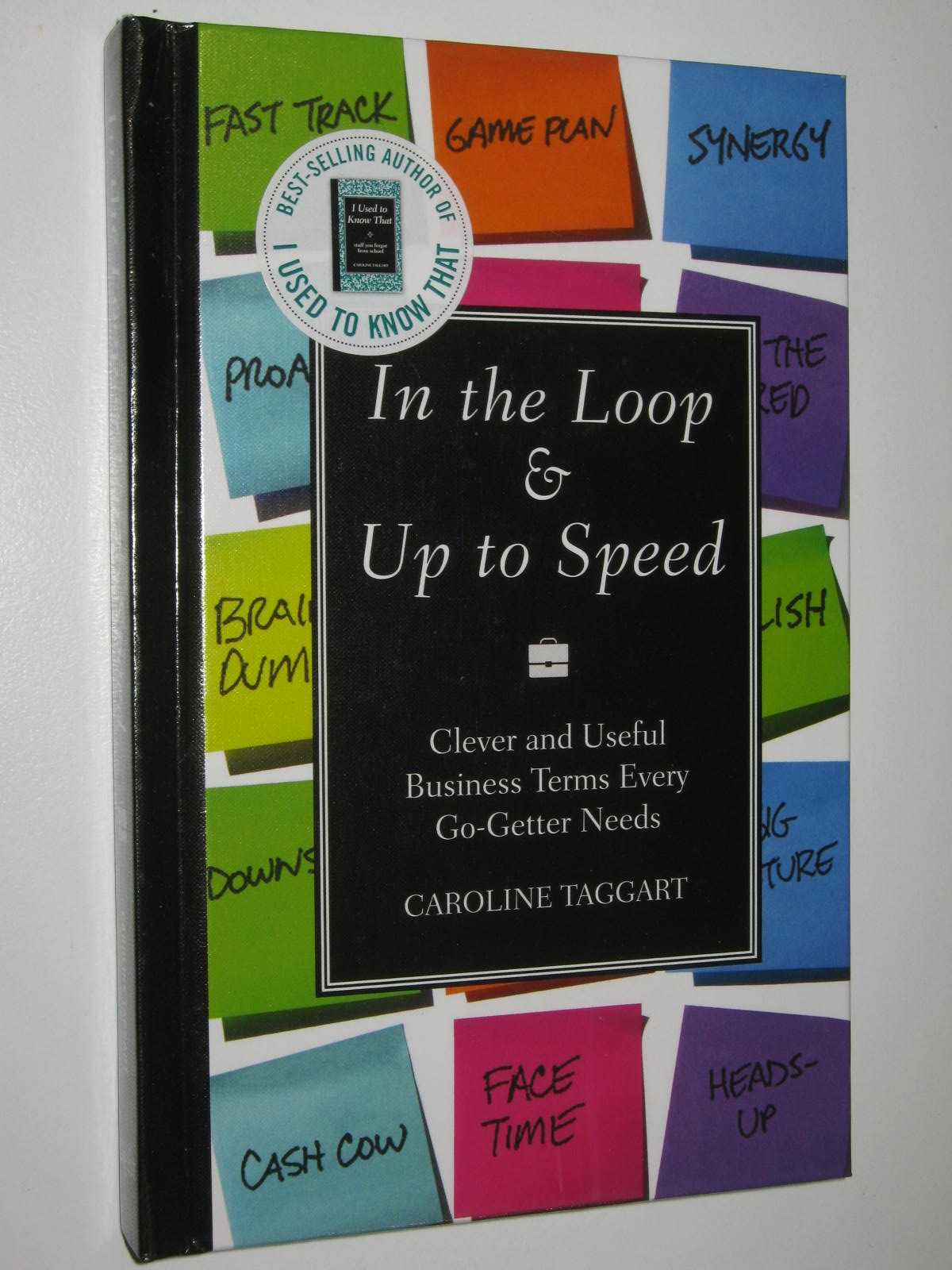 Image for In The Loop & Up To Speed : Clever and Useful Business Terms Every Go-Getter Needs