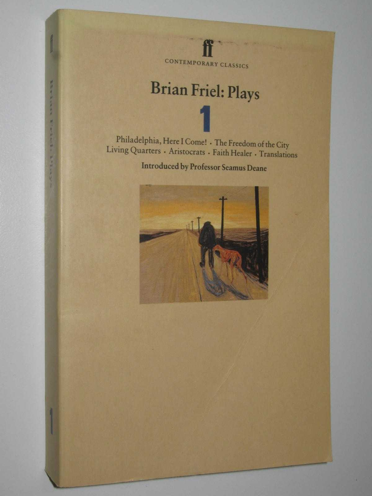 Image for Brian Friels: Plays One : Philadelphia, Here I Come! + The Freedom of the City + Living Quarters + Aristocrats + Faith Healer + Translations