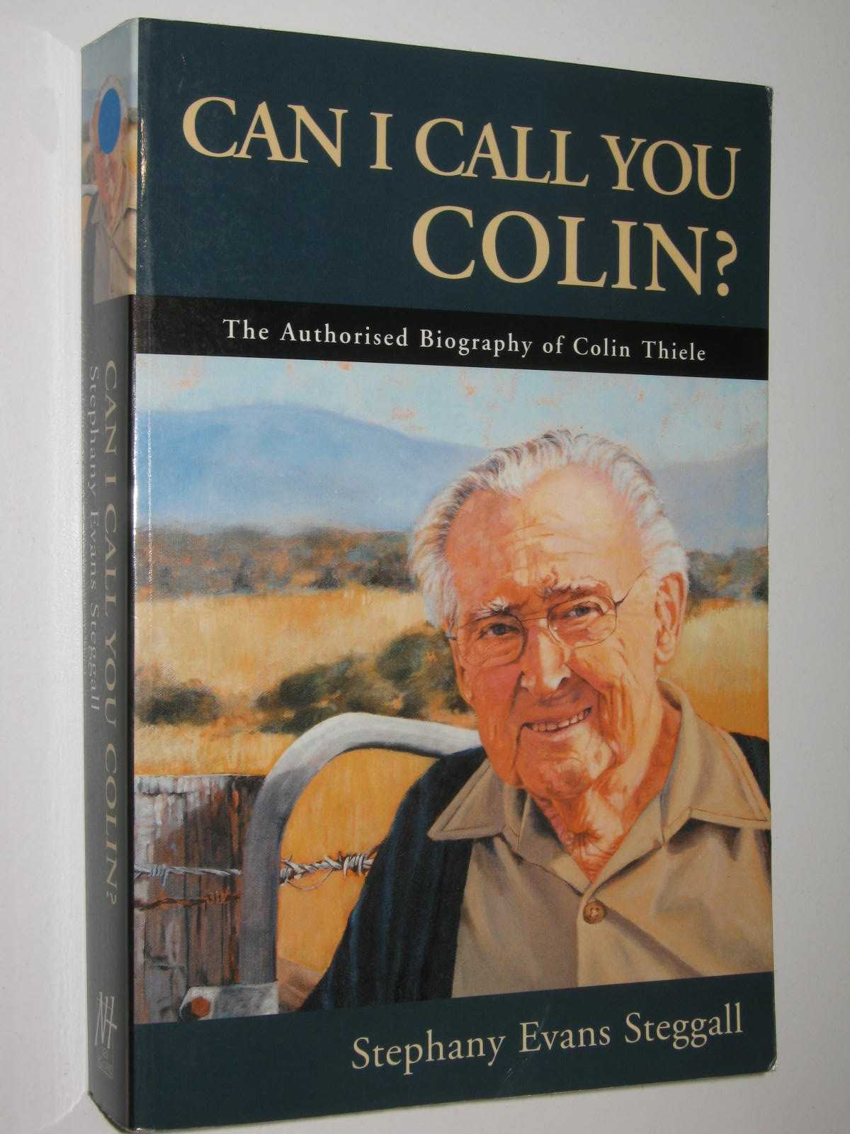 Image for Can I Call You Colin? : The Autorised Biography of Colin Thiele