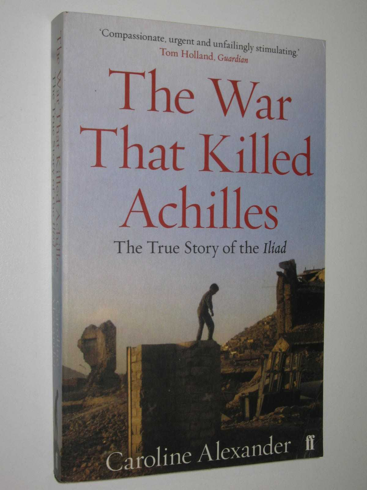 Image for The War That Killed Achilles : The True Story of the Iliad