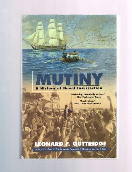 GUTTRIDGE, LEONARD F. - Mutiny: A History of Naval Insurrection