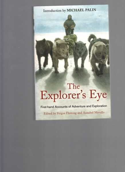 FLEMING, FERGUS AND ANNABEL MERULLO - The Explorer's Eye: First-Hand Accounts of Adventure and Exploration