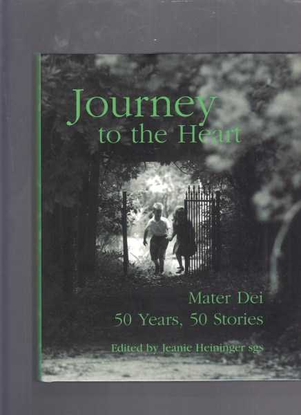 HEININGER, JEANIE (EDITED BY) - Journey to the Heart: Mater Dei 50 Years,50 Stories.Celebrating Fifty Years of Special Education of Mater Dei 1957-2007