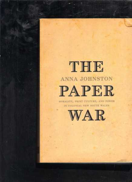 JOHNSTON, ANNA - The Paper War: Morality, Print Culture and Power in Colonial New South Wales
