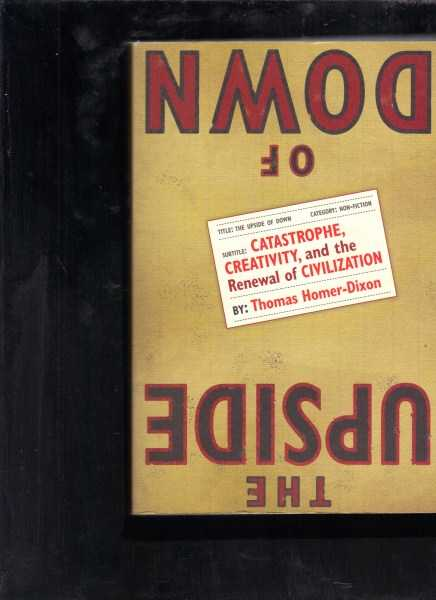 HOMER-DIXON, THOMAS - The Upside of Down: Catastrophe, Creativity, and the Renewal of Civilization