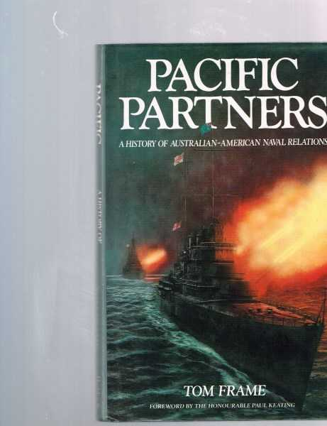 FRAME, TOM - Pacific Partners: A History of Australian-American Naval Relations