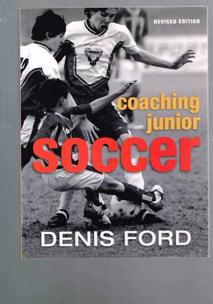 FORD, DENIS - Coaching Junior Soccer - Revised Edition